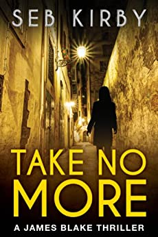 TAKE NO MORE (The murder mystery thriller): (UK Edition) (James Blake Series Book 1) by [Kirby, Seb]