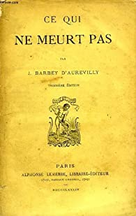 Ce qui ne meurt pas par Jules Barbey d'Aurevilly