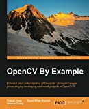 OpenCV By Example: Enhance your understanding of Computer Vision and image processing by developing real-world projects in OpenCV 3