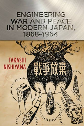 Engineering War and Peace in Modern Japan, 1868–1964 (Johns Hopkins Studies in the History of Technology)