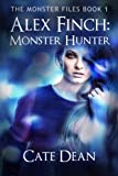 Alex Finch: Monster Hunter (the Monster Files Book 1), Cate Dean, 1492756210