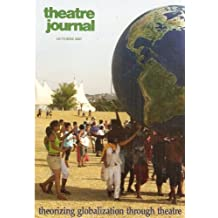 Theatre Journal: Theorizing Globalization Through Theatre - October 2005, Volume 57, Number 3