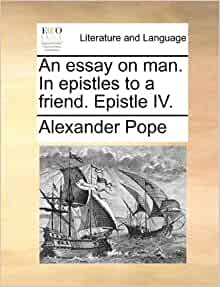 pope essay man epistle 1 Alexander pope intermediate second year physics previous question papers (c december pope an essay on man epistle 1 13, 2017 maandag gesloten dinsdag 0930-18 uur.