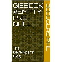 Giebook #Empty Pre-Null: The Developer's Blog (Giebooks & 0)