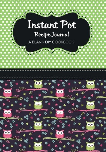 Instant Pot Recipe Journal: A Blank DIY Cookbook (Instant Pot Blank Cookbook Journals) (Volume 12)