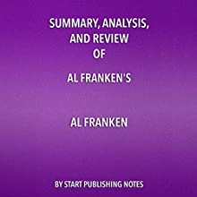 Summary, Analysis, and Review of Al Franken's Al Franken: Giant of the Senate Audiobook by  Start Publishing Notes Narrated by Michael Gilboe
