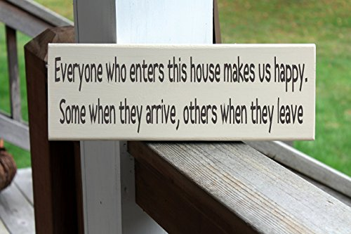Funny House Sign, Everyone Who Enters Makes Us Happy, Some When They Arrive, Others When They Leave