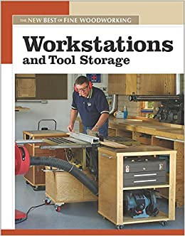 Workstations And Tool Storage: The New Best Of Fine Woodworking: Editors Of  Fine Woodworking: 9781561587858: Amazon.com: Books