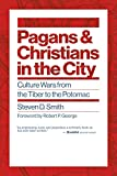 Pagans and Christians in the City: Culture Wars from the Tiber to the Potomac (Emory University Studies in Law and Religion)