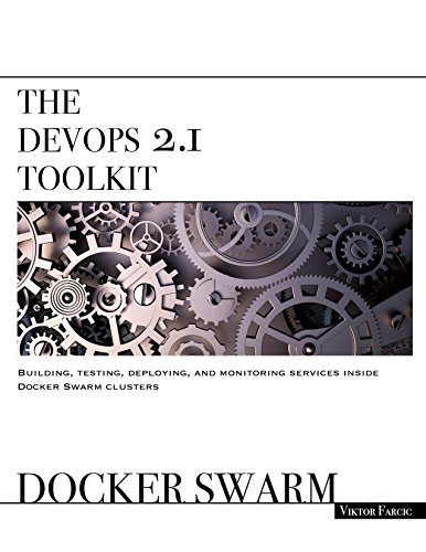 the-devops-21-toolkit-docker-swarm-building-testing-deploying-and-monitoring-services-inside-docker-