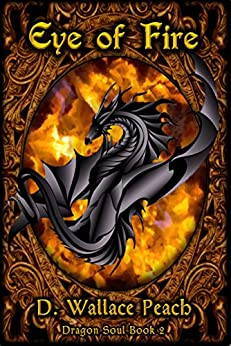 Eye of Fire (Dragon Soul Quartet Book 2) by [Peach, D. Wallace]