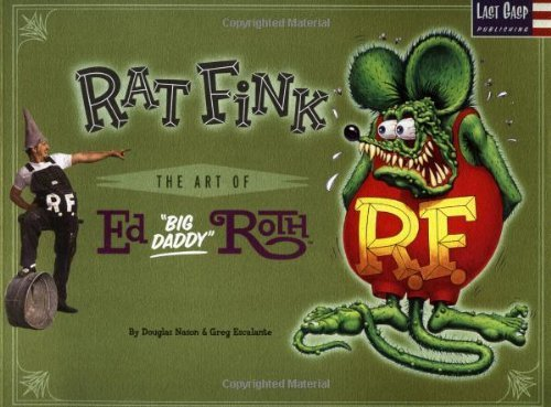 Ed Big Daddy Roth Art - By Douglas Nason Rat Fink: The Art of Ed