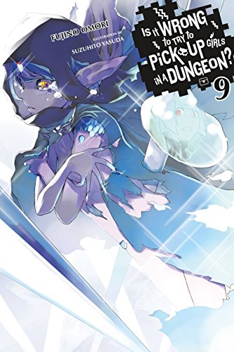 Is It Wrong to Try to Pick Up Girls in a Dungeon?, Vol. 9 (light novel) (Is It Wrong to Pick Up Girls in a Dungeon?) (10 Best Drummers In The World Right Now)