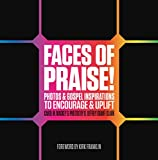 img - for Faces of Praise!: Photos and Gospel Inspirations to Encourage and Uplift book / textbook / text book