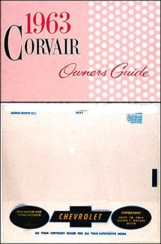 COMPLETE & UNABRIDGED 1963 CHEVY CORVAIR FACTORY OWNERS INSTRUCTION & OPERATING MANUAL - USERS GUIDE PLUS A PROTECTIVE ENVELOPE - INCLUDES: Monza, Spyder, Corvair 95 Rampside, Greenbrier Sportswagon, & Corvan Models. CHEVROLET 63 ()