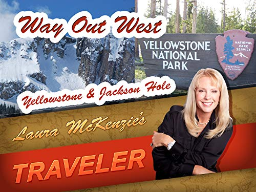 Way Out West - Yellowstone National Park & Jackson Hole Wyoming
