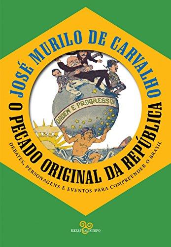 O pecado original da república: Debates, personagens e eventos para compreender o Brasil