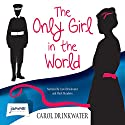 The Only Girl in the World Audiobook by Carol Drinkwater Narrated by Carol Drinkwater, Mark Meadows