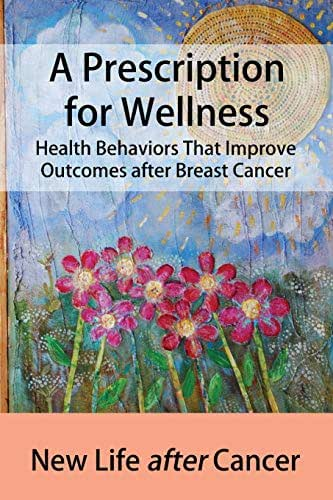 A Prescription for Wellness: Health Behaviors That Improve Outcomes after Breast Cancer