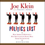 Politics Lost: How American Democracy Was Trivialized by People Who Think You're Stupid | Joe Klein