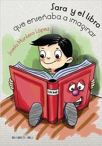 Sara y el libro que enseñaba a imaginar (Spanish Edition): Josefa Montero López, Manuel Ramírez Miranda: 9788494370564: Amazon.com: Books