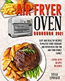 Air Fryer Oven Cookbook 2021: Easy and Healthy