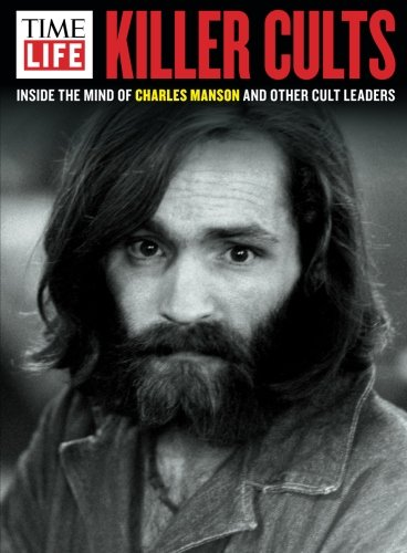 TIME-LIFE Killer Cults: Inside the Mind of Charles Manson and Other Cult Leaders