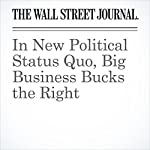 In New Political Status Quo, Big Business Bucks the Right | Greg Ip