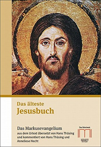 Das älteste Jesusbuch: Das Markusevangelium aus dem Urtext übersetzt und gegliedert und mit Erläuterungen und Verzeichnissen versehen von Hans ... theologische Einführung von Anneliese Hecht