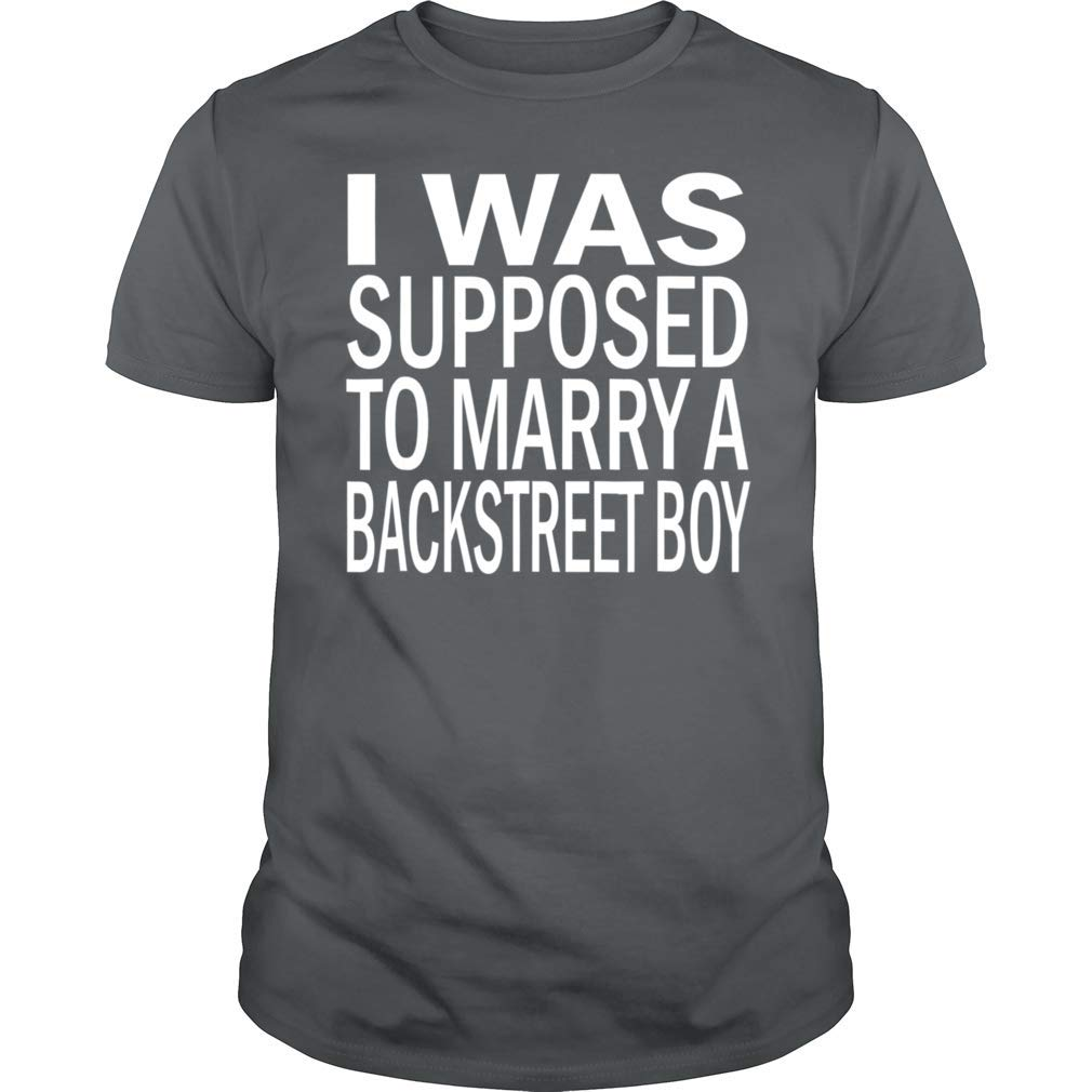 Liena Acent I Was Supposed To Marry A Backstreet Boy T Shirt