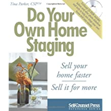 Do Your Own Home Staging: Sell Your Home Faster, Sell it for More