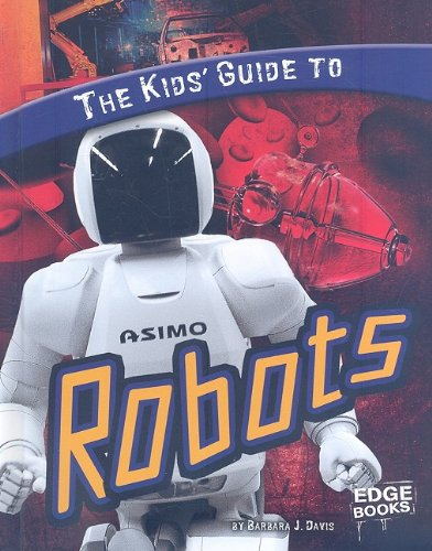 Read Online The Kids' Guide to Robots (Kids' Guides) pdf