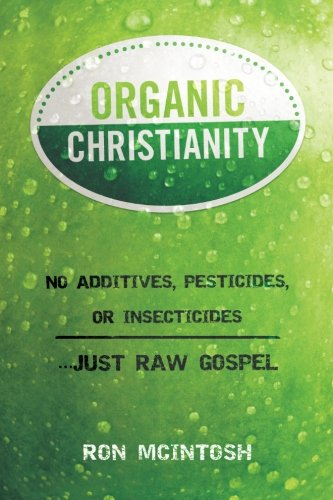 Organic Christianity: No Additives, Pesticides, or Insecticides. Just Raw Gospel 51Cu6JQgDXL
