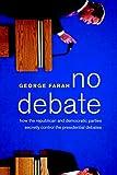 No Debate: How the Republican and Democratic Parties Secretly Control the Presidential Debates