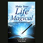 Make Your Life Magical: Creating Wealth from Within | Tony Kent