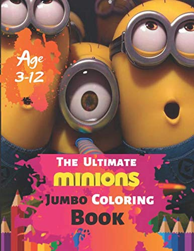 The Ultimate Minions Jumbo Coloring Book Age 3-12: Coloring Book for Kids and Adults, Activity Book, Great Starter Book for Children (Coloring Book ... for Kids) With 50 High quality Illustration]()