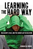 Learning the Hard Way: Masculinity, Place, and the Gender Gap in Education (Rutgers Series in Childhood Studies)