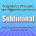 Powerful Psychic Sleep Protections and Healing Subliminal Hypnosis: Subconscious Affirmations, Binaural Beats, Solfeggio Tones |  Subliminal Hypnosis