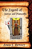 The Legend of Justice and Diamonds, Louis F. Hemsey, 161579798X