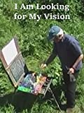 I Am Looking for My Vision