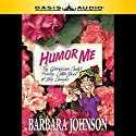 Humor Me, I'm Your Mother Audiobook by Barbara Johnson Narrated by Carol Myers