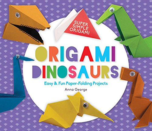 Origami Dinosaurs: Easy & Fun Paper-Folding Projects (Super