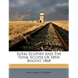 Total Eclipses and the Total Eclipse of 18th August, 1868