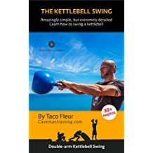 The Kettlebell Swing: Amazingly Simple, but Extremely Detailed (Kettlebell Training Book 3)