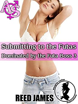 Submitting to the Futas (Dominated by the Futa Boss 3) by [James, Reed]
