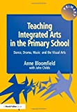 Teaching Integrated Arts in the Primary School, Anne Bloomfield, John Childs, 1853466603