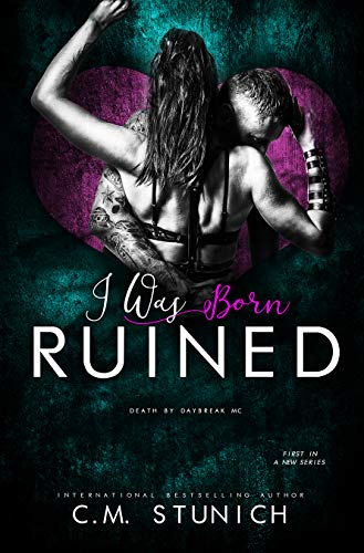 I Was Born Ruined: A Reverse Harem Motorcycle Club Romance (Death By Daybreak Motorcycle Club Book 1) (Princess Dog Cage)