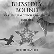 Blessedly Bound: An Elemental Witch Trials Novel, Book 1 | Lucretia Stanhope