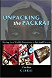 Unpacking the Packrat : Moving from Worldly Possessions to Spiritual Pursuits, Ciresi, Candice, 0974084174