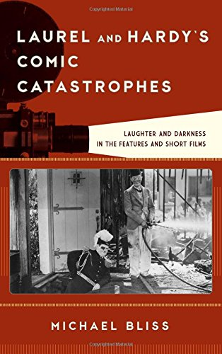 Laurel and Hardy's Comic Catastrophes: Laughter and Darkness in the Features and Short Films (Film and History)